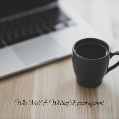 Why Me? ~ A Writing Encouragement